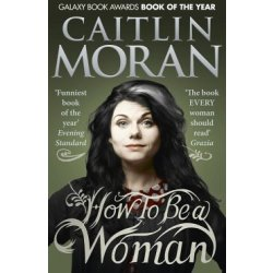 How To Be a Woman by Caitlin Moran (Paperback 2012)