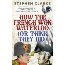 How the French Won Waterloo or Think They Did
